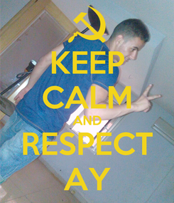 Poster: KEEP CALM AND RESPECT AY