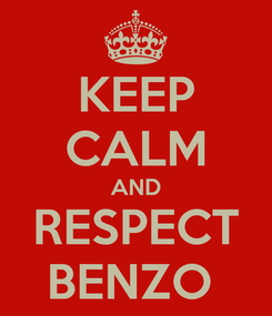 Poster: KEEP CALM AND RESPECT BENZO