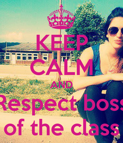 Poster: KEEP CALM AND Respect boss of the class