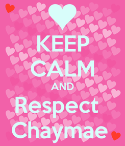 Poster: KEEP CALM AND Respect   Chaymae
