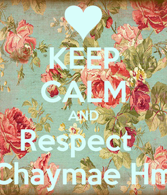 Poster: KEEP CALM AND Respect   Chaymae Hm