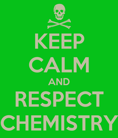 Poster: KEEP CALM AND RESPECT CHEMISTRY