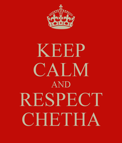Poster: KEEP CALM AND RESPECT CHETHA