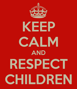 Poster: KEEP CALM AND RESPECT CHILDREN