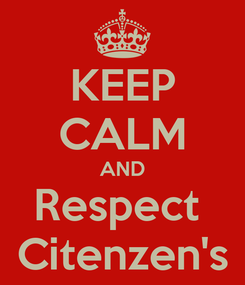 Poster: KEEP CALM AND Respect  Citenzen's