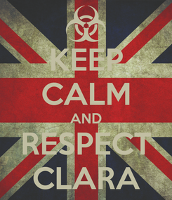 Poster: KEEP CALM AND RESPECT CLARA