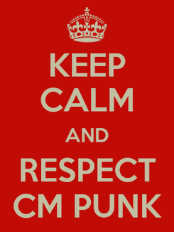 Poster: KEEP CALM AND RESPECT CM PUNK
