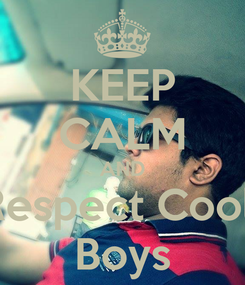 Poster: KEEP CALM AND Respect Cool  Boys