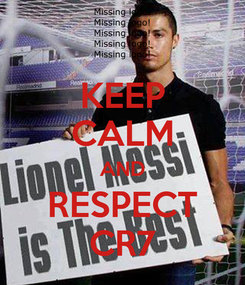 Poster: KEEP CALM AND RESPECT CR7