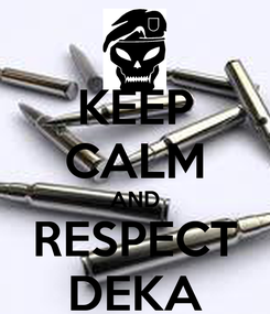 Poster: KEEP CALM AND RESPECT DEKA
