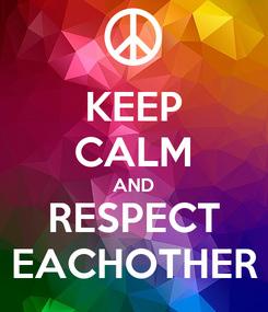 Poster: KEEP CALM AND RESPECT EACHOTHER