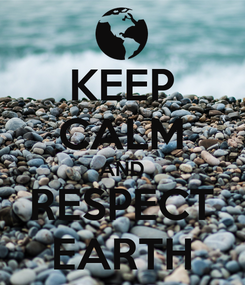 Poster: KEEP CALM AND RESPECT EARTH