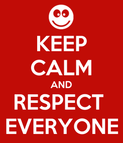 Poster: KEEP CALM AND RESPECT  EVERYONE