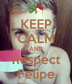 Poster: KEEP CALM AND Respect Felipe