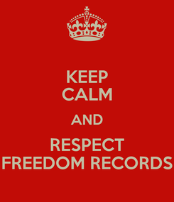 Poster: KEEP CALM AND RESPECT FREEDOM RECORDS