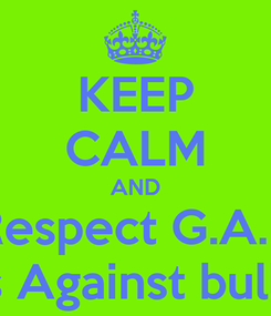 Poster: KEEP CALM AND Respect G.A.B Girls Against bullying