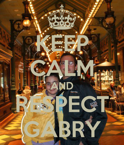 Poster: KEEP CALM AND RESPECT GABRY