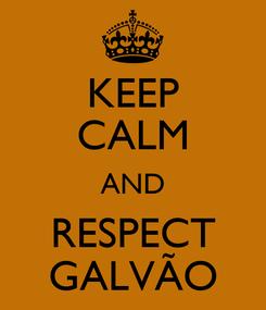 Poster: KEEP CALM AND RESPECT GALVÃO