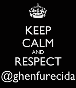 Poster: KEEP CALM AND RESPECT @ghenfurecida