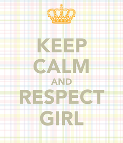 Poster: KEEP CALM AND RESPECT GIRL