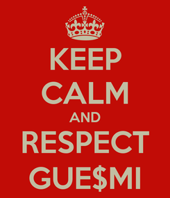 Poster: KEEP CALM AND RESPECT GUE$MI