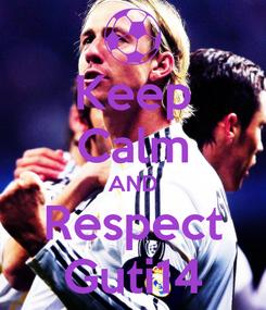 Poster: Keep Calm AND Respect Guti14