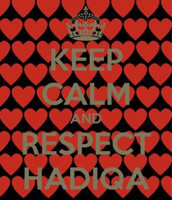 Poster: KEEP CALM AND RESPECT HADIQA