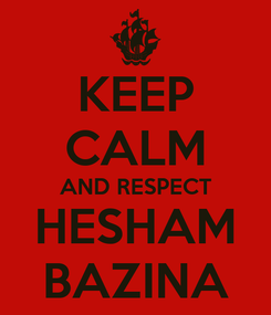 Poster: KEEP CALM AND RESPECT HESHAM BAZINA