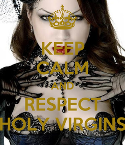 Poster: KEEP CALM AND RESPECT HOLY VIRGINS