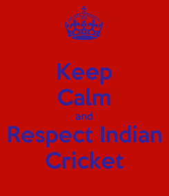 Poster: Keep Calm and Respect Indian Cricket