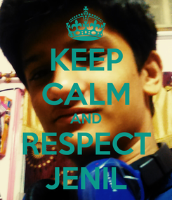 Poster: KEEP CALM AND RESPECT JENIL