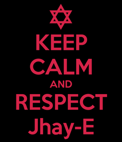 Poster: KEEP CALM AND RESPECT Jhay-E