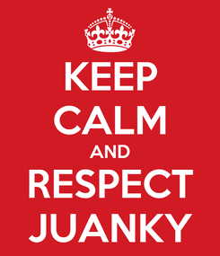 Poster: KEEP CALM AND RESPECT JUANKY