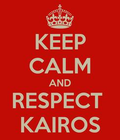 Poster: KEEP CALM AND RESPECT  KAIROS