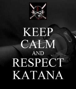 Poster: KEEP CALM AND RESPECT KATANA