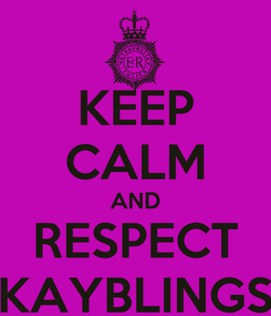 Poster: KEEP CALM AND RESPECT KAYBLINGS