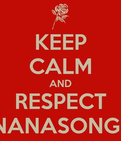 Poster: KEEP CALM AND RESPECT KIMNANASONGBASI