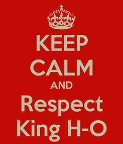 Poster: KEEP CALM AND Respect King H-O