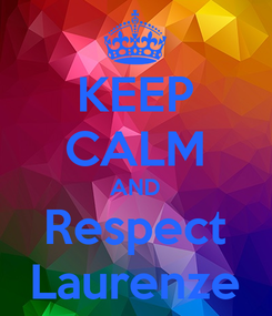 Poster: KEEP CALM AND Respect Laurenze
