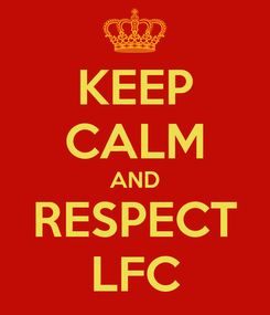 Poster: KEEP CALM AND RESPECT LFC