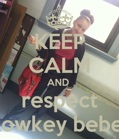 Poster: KEEP CALM AND  respect lowkey bebe