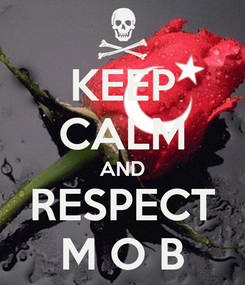 Poster: KEEP CALM AND RESPECT M O B