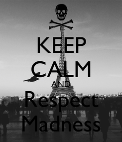 Poster: KEEP CALM AND Respect Madness