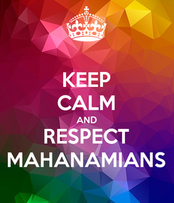 Poster: KEEP CALM AND RESPECT MAHANAMIANS