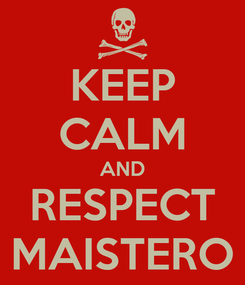 Poster: KEEP CALM AND RESPECT MAISTERO