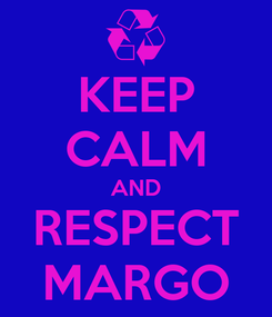 Poster: KEEP CALM AND RESPECT MARGO