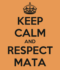 Poster: KEEP CALM AND RESPECT MATA
