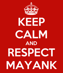 Poster: KEEP CALM AND RESPECT MAYANK