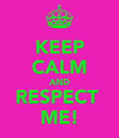 Poster: KEEP CALM AND RESPECT  ME!