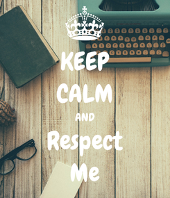 Poster: KEEP CALM AND Respect Me